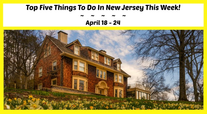 Top Five Things To Do In New Jersey This Week – April 18 – 24