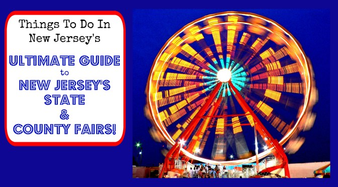 The Complete Guide to State and County Fairs in New Jersey – 2017