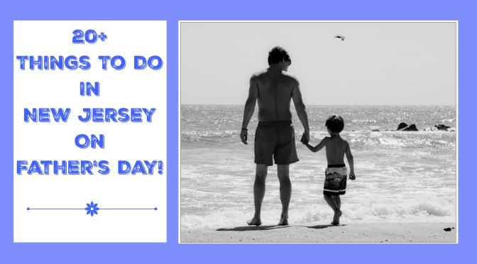 Things To Do On Father's Day In New Jersey – 2016