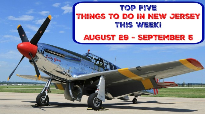 Top Five Things To Do In New Jersey This Week – August 29 – September 5