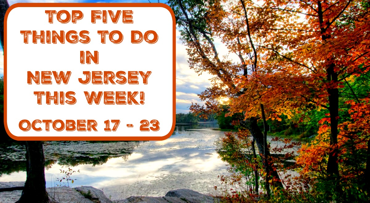Top Five Things To Do In New Jersey This Week - October 17 - 23