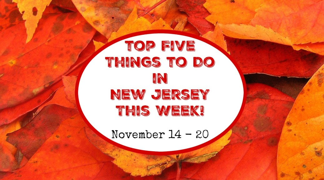 Top Five Things to Do In New Jersey This Week - November 14 -20 | things to do in new jersey this week | things to do in nj this week | things to do in new jersey this weekend | things to do in nj this weekend | things to do in nj today
