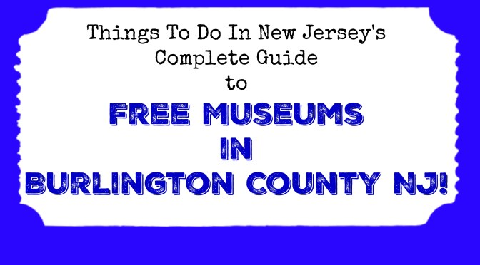 Free Museums in Burlington County NJ