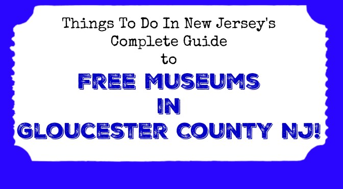 Free Museums in Gloucester County NJ