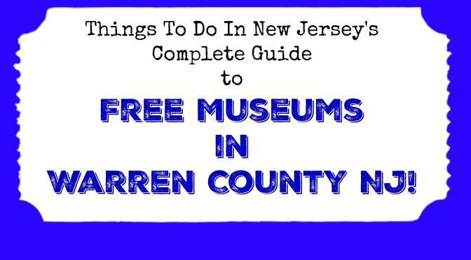 Free Museums in Warren County NJ