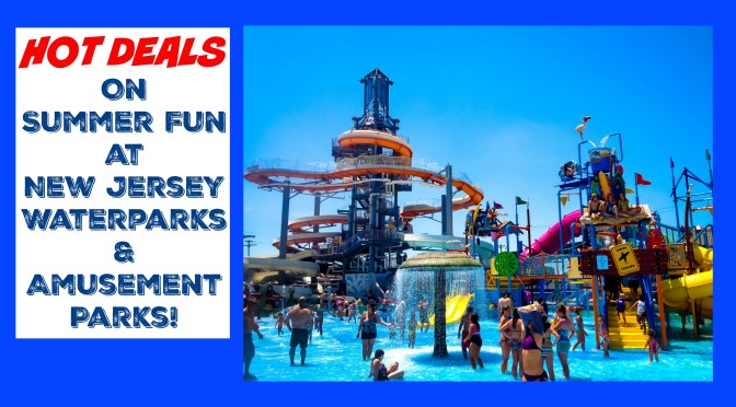Hot Deals on Summer Fun at NJ Waterparks & Amusement Parks!