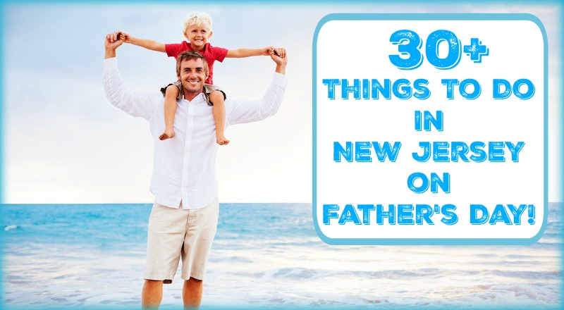 30+ Things To Do In New Jersey on Father's Day! | things to do in nj on father's day | things to do in new jersey on fathers day | things to do in nj on fathers day | things to do on fathers day in nj | things to do on fathers day in new jersey | fathers day events in nj | fathers day events in new jersey | fathers day discounts in nj | fathers day deals in nj | dads ride free fathers day in nj | dads play free on fathers day in nj