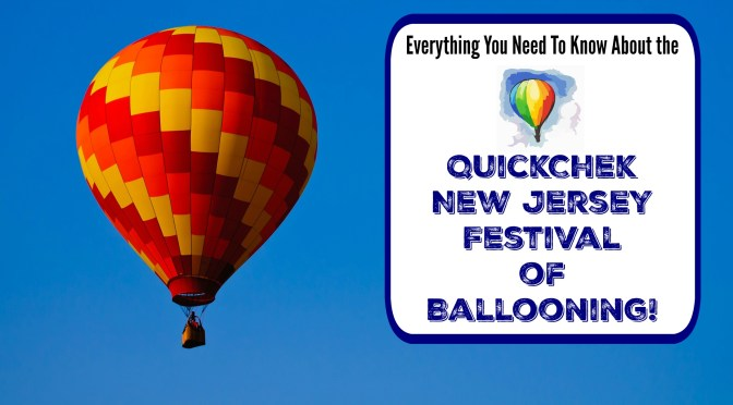The 35th Annual QuickChek New Jersey Festival of Ballooning – Everything You Need To Know!