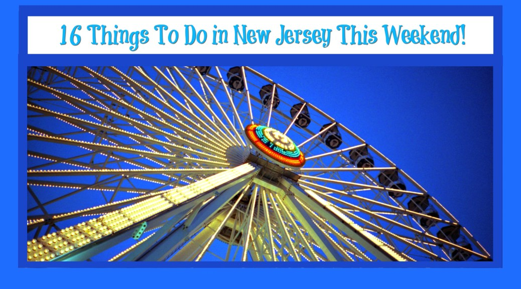 Things To Do in New Jersey This Weekend - August 12 & 13 2017 | things to do in nj this weekend | things to do in nj today | things to do in new jersey today