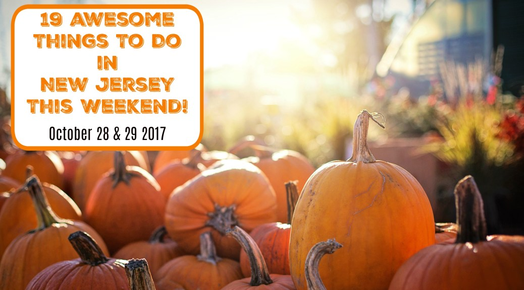 things to do in nj this weekend october 28 29 2017 | things to do in new jersey this weekend | things to do in nj today | things to do in new jersey today | things to do in nj for halloween | halloween events in nj