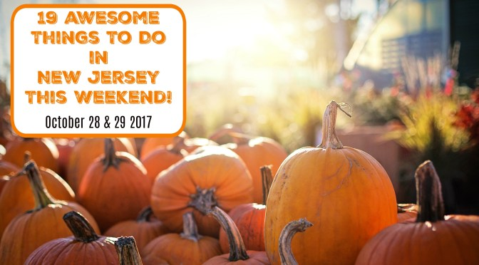Things To Do in New Jersey This Weekend – October 28 & 29 2017