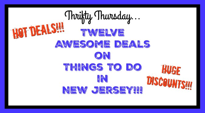 Awesome Deals On Fun Things To Do In New Jersey – February 1 2018
