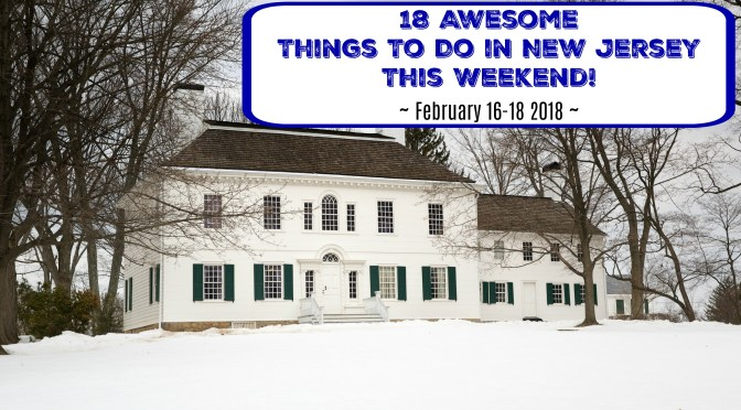 Things To Do In New Jersey This Weekend – February 16-18 2018