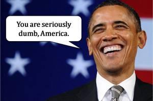 ObamaAmericansAreDumb