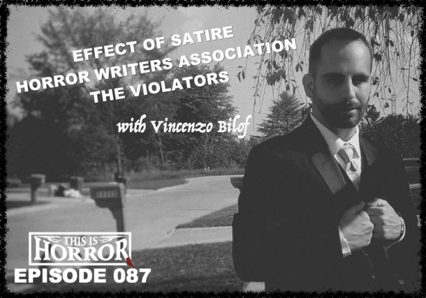 TIH 087 Vincenzo Bilof on the Effect of Satire, the Horror Writers Association and The Violators