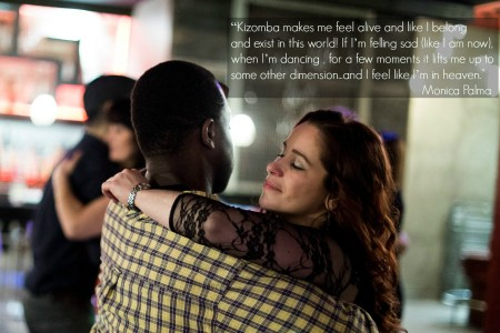 Kizomba makes me feel alive and like I belong and exist in this world