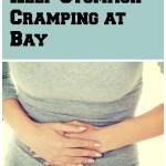 Keep Stomach Cramping at Bay