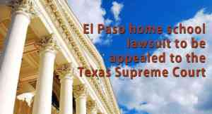 El Paso Home School Lawsuit to be Appealed to the Texas Supreme Court