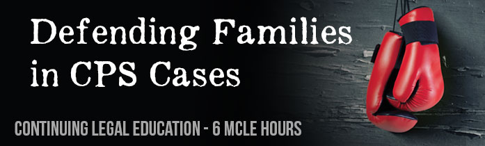 Defending Families in CPS Cases