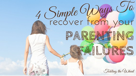 4 Ways to Recover From Your Parenting Failures