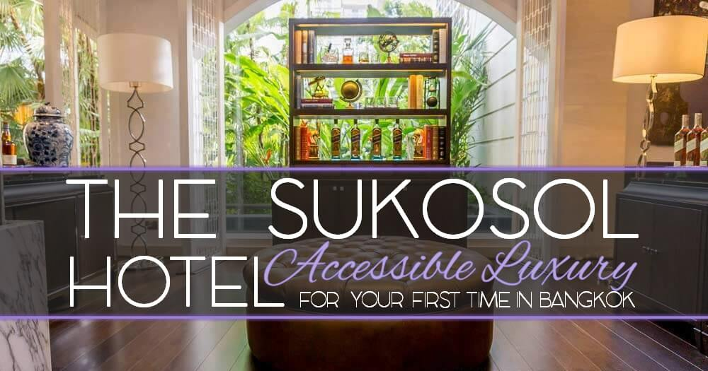 The Sukosol Hotel Accessible Luxury Hotel for Your First Time in Bangkok
