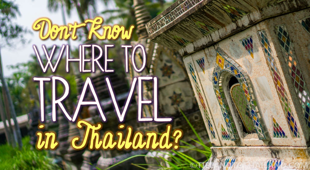 Don't Know Where to Travel in Thailand?
