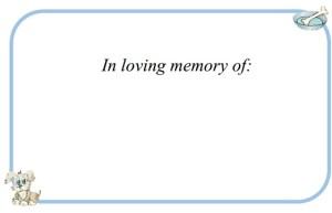 In Loving Memory of: