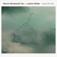 Marcin Wasilewski Trio w/Joakim Milder: Spark of Life (ECM, 2014)