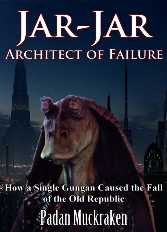 Jar-Jar Binks: Architect of Failure mock up novel