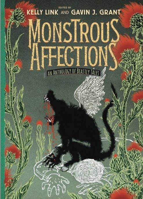 Monstrous Affections: An Anthology of Beastly Tales, edited by Kelly Link & Gavin J. Grant