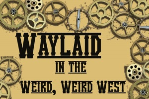 Waylaid in the Weird West Dinner Theater