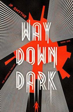 No Surrender: Way Down Dark by J. P. Smythe