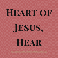 Heart of Jesus, Hear