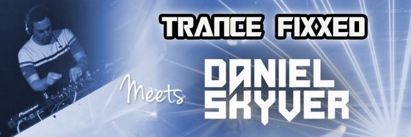 TranceFixxed meets Daniel Skyver