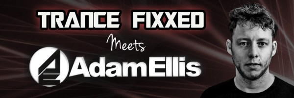 TranceFixxed Meets Adam Ellis