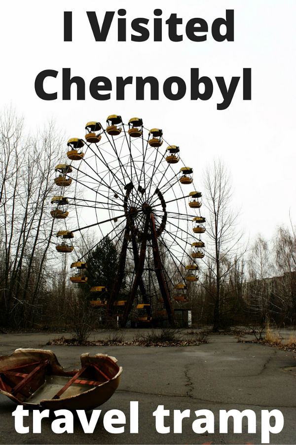 I visited the Chernobyl Exclusion Zone.