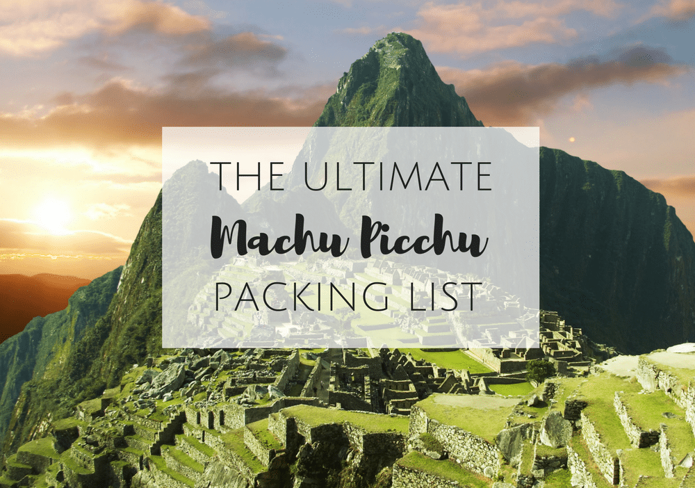 Machu Picchu Packing List: What to Pack for the Inca Trail in Peru