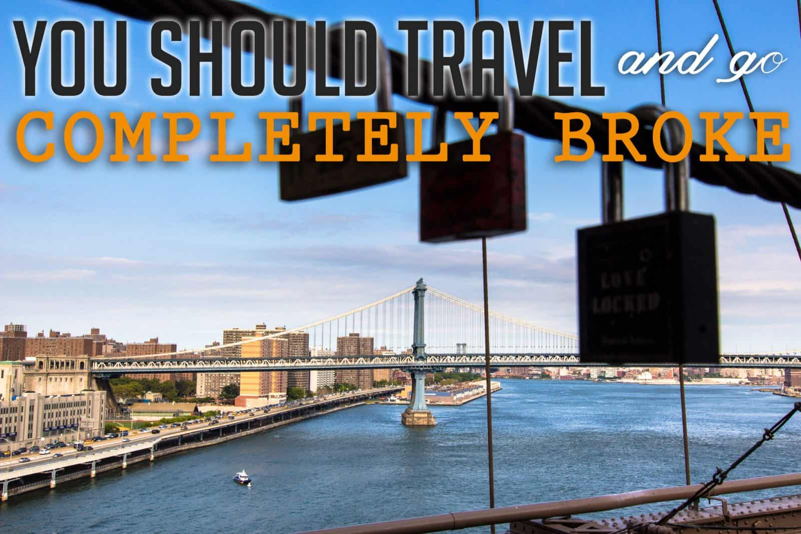 You Should Travel and Go Completely Broke