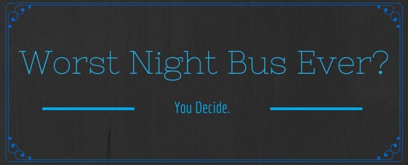 Worst Night Bus Ever?
