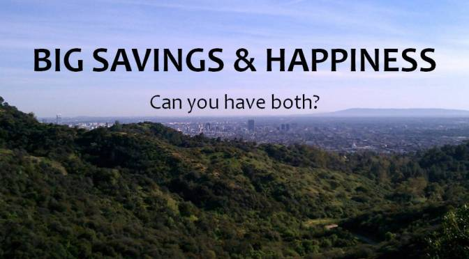 Big Savings & Happiness, Can you have both?