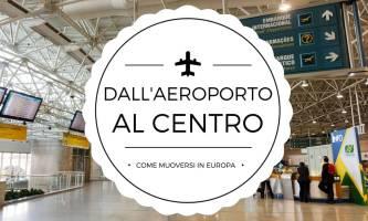 Dall'aeroporto al centro: come muoversi in Europa