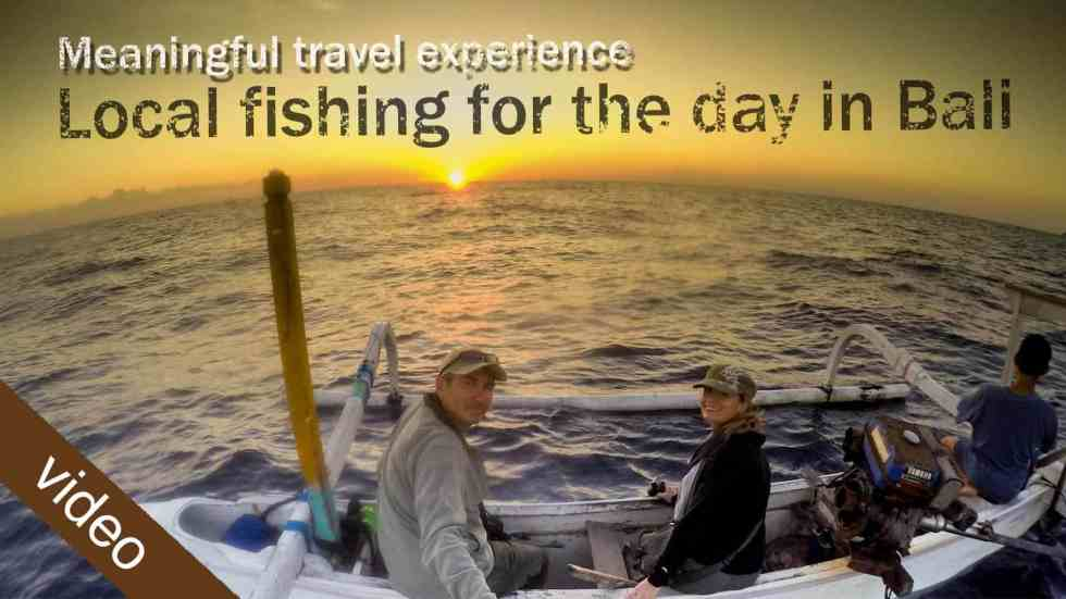 Meaningful Travel Experience – Local Fishing For A Day In Bali