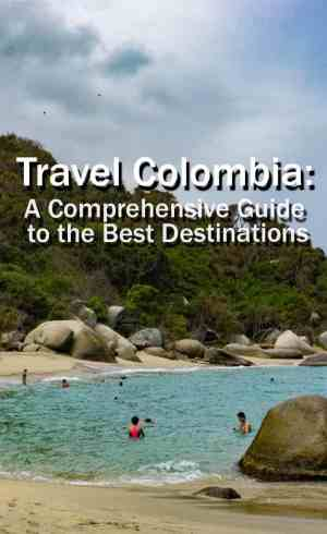 Travel Colombia- A Comprehensive Guide to the Best Destinations_PIN