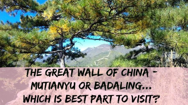 Which is best part of the Great Wall of China to visit – Mutianyu Or Badaling..?