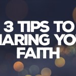 3 Tips to Sharing Your Faith