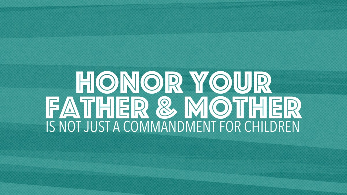 Honor Your Father and Mother Is Not Just a Commandment for Children