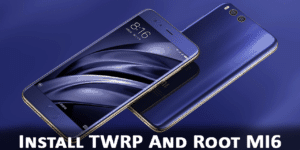 How to Install TWRP Recovery and Root Xiaomi MI6 (sagit)