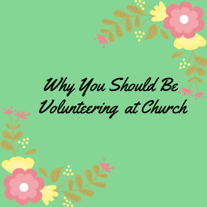 Why You Should Be Volunteering at Church