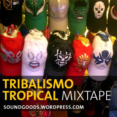 tribalismotropicalmixtape soundgoods1 Tribalismo Tropical