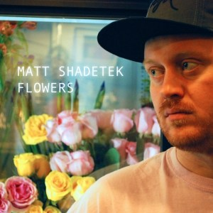 flowers cover big 300x300 Matt Shadetek   Free Tunes and Mix